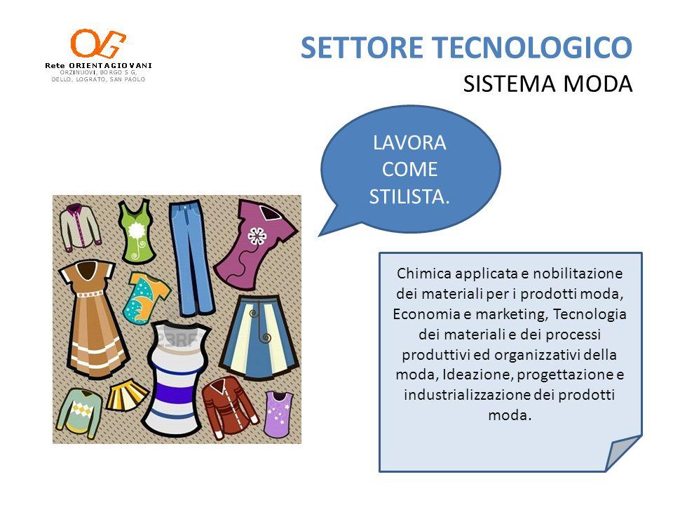 SETTORE TECNOLOGICO SISTEMA MODA LAVORA COME STILISTA. Chimica applicata e nobilitazione dei materiali per i prodotti moda, Economia e marketing, Tecn