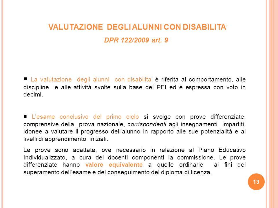 VALUTAZIONE DEGLI ALUNNI CON DISABILITA DPR 122/2009 art. 9 La valutazione degli alunni con disabilita è riferita al comportamento, alle discipline e