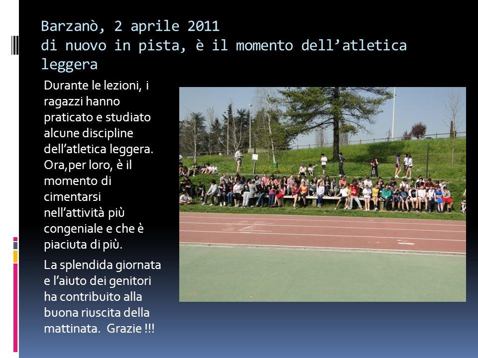 Barzanò, 2 aprile 2011 di nuovo in pista, è il momento dellatletica leggera Durante le lezioni, i ragazzi hanno praticato e studiato alcune discipline dellatletica leggera.