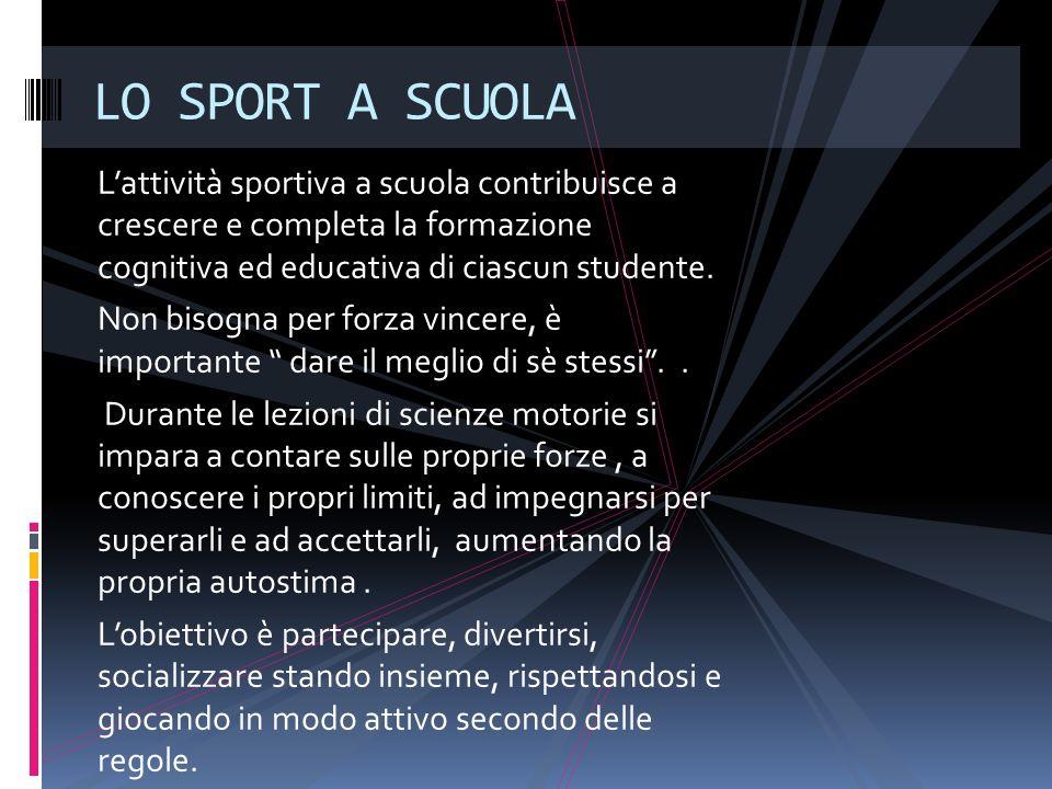 Lattività sportiva a scuola contribuisce a crescere e completa la formazione cognitiva ed educativa di ciascun studente.