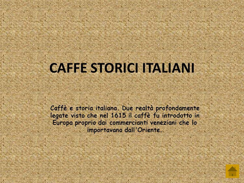 CAFFE STORICI ITALIANI Caffè e storia italiana. Due realtà profondamente legate visto che nel 1615 il caffè fu introdotto in Europa proprio dai commer