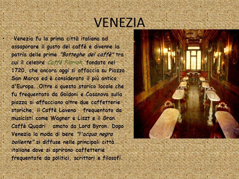 VENEZIA Venezia fu la prima città italiana ad assaporare il gusto del caffè e divenne la patria delle prime