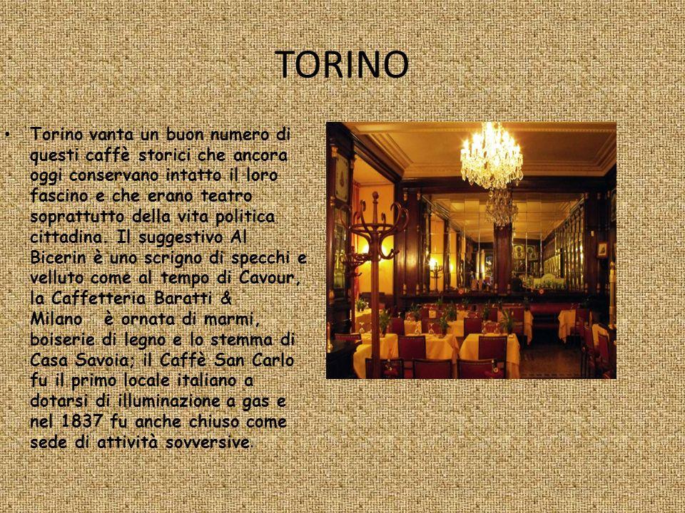 TORINO Torino vanta un buon numero di questi caffè storici che ancora oggi conservano intatto il loro fascino e che erano teatro soprattutto della vit