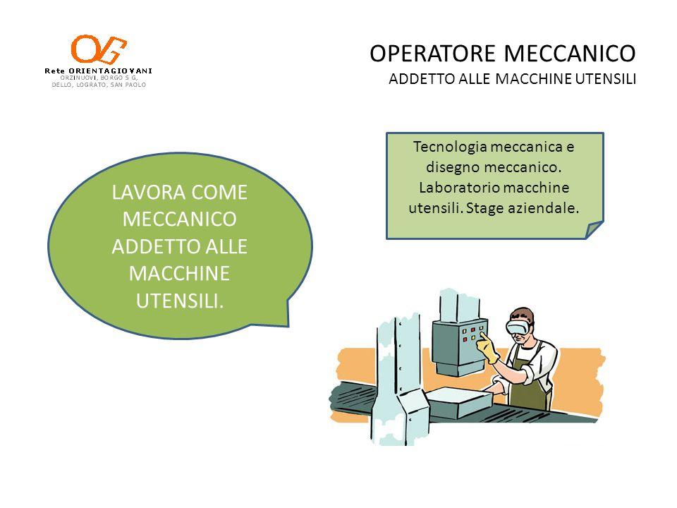 OPERATORE MECCANICO ADDETTO ALLE MACCHINE UTENSILI LAVORA COME MECCANICO ADDETTO ALLE MACCHINE UTENSILI. Tecnologia meccanica e disegno meccanico. Lab