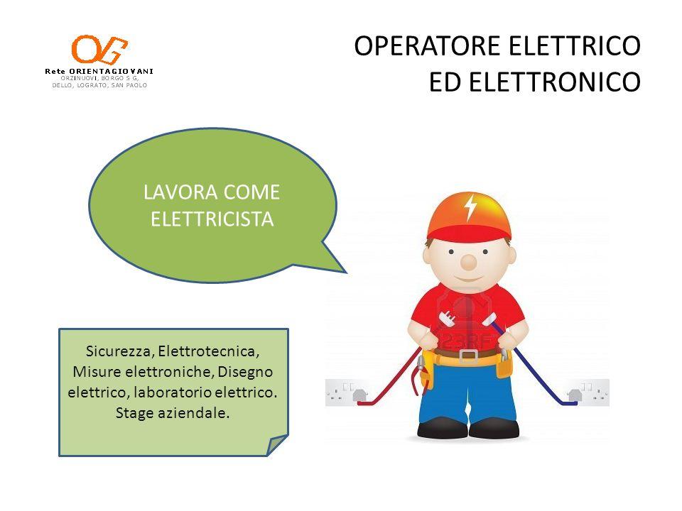OPERATORE ELETTRICO ED ELETTRONICO LAVORA COME ELETTRICISTA Sicurezza, Elettrotecnica, Misure elettroniche, Disegno elettrico, laboratorio elettrico.