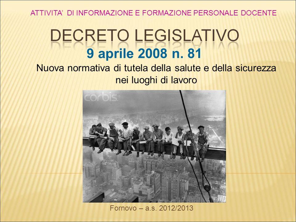 9 aprile 2008 n. 81 Nuova normativa di tutela della salute e della sicurezza nei luoghi di lavoro Fornovo – a.s. 2012/2013 ATTIVITA DI INFORMAZIONE E
