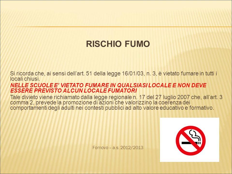 RISCHIO FUMO Si ricorda che, ai sensi dellart. 51 della legge 16/01/03, n. 3, è vietato fumare in tutti i locali chiusi. NELLE SCUOLE E VIETATO FUMARE