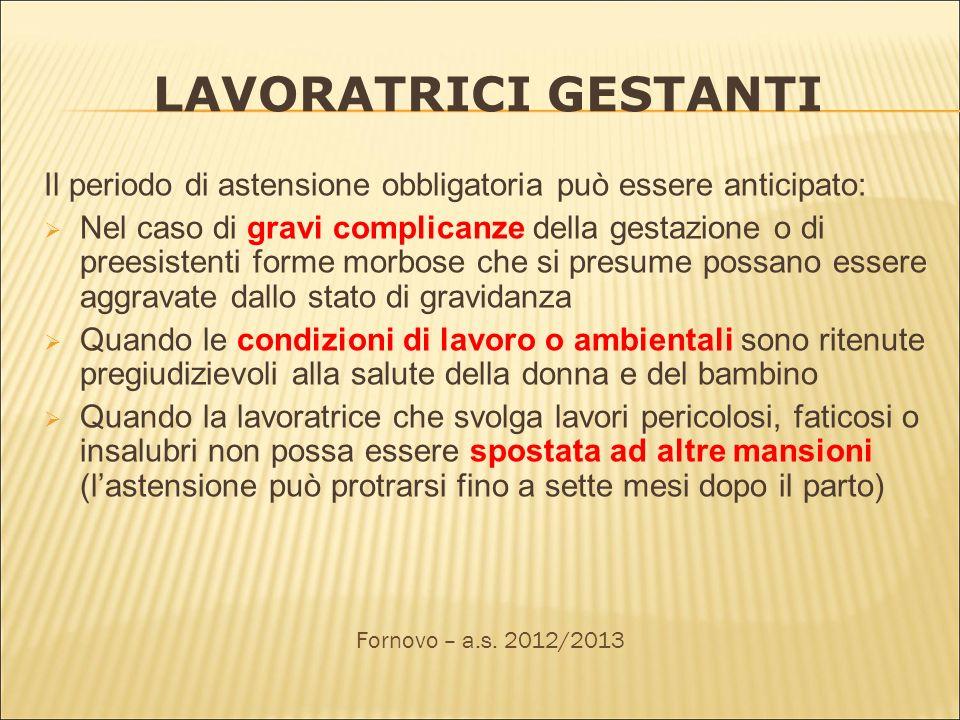 LAVORATRICI GESTANTI Il periodo di astensione obbligatoria può essere anticipato: Nel caso di gravi complicanze della gestazione o di preesistenti for