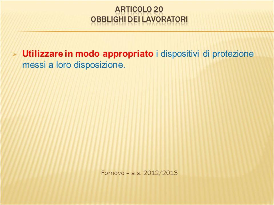 Utilizzare in modo appropriato i dispositivi di protezione messi a loro disposizione. Fornovo – a.s. 2012/2013