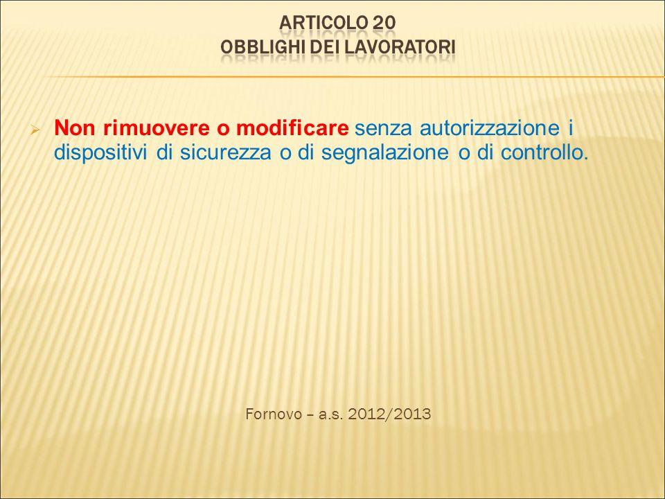 Non rimuovere o modificare senza autorizzazione i dispositivi di sicurezza o di segnalazione o di controllo. Fornovo – a.s. 2012/2013