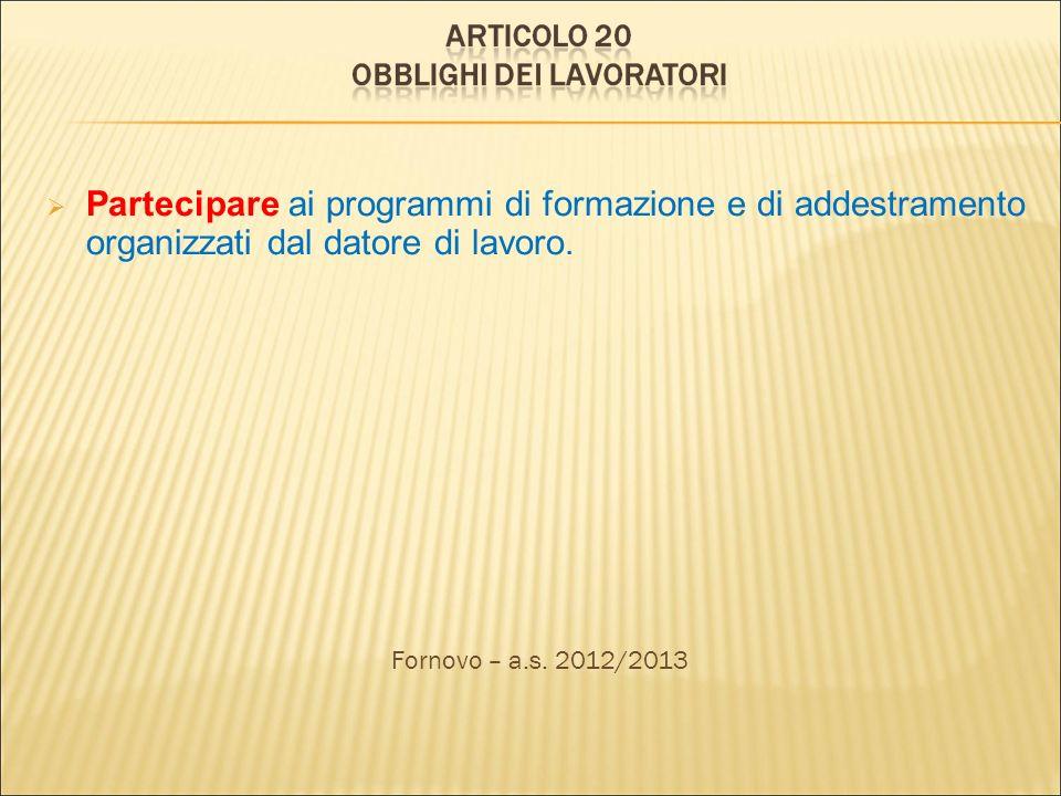 Partecipare ai programmi di formazione e di addestramento organizzati dal datore di lavoro. Fornovo – a.s. 2012/2013