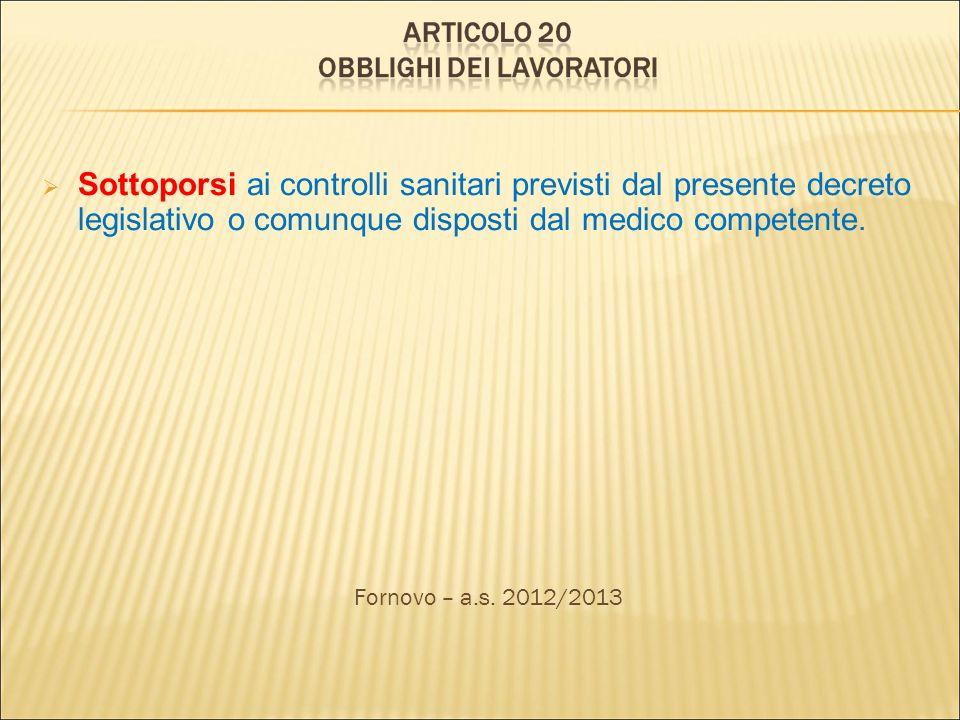 Sottoporsi ai controlli sanitari previsti dal presente decreto legislativo o comunque disposti dal medico competente. Fornovo – a.s. 2012/2013