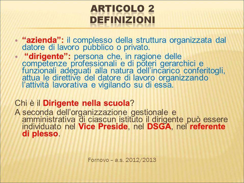 azienda: il complesso della struttura organizzata dal datore di lavoro pubblico o privato. dirigente: persona che, in ragione delle competenze profess