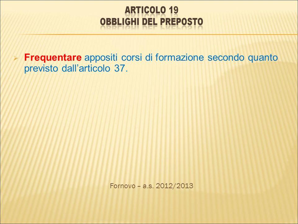 Frequentare appositi corsi di formazione secondo quanto previsto dallarticolo 37. Fornovo – a.s. 2012/2013