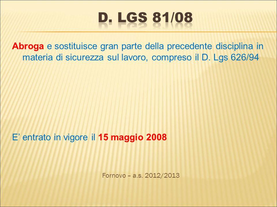 Abroga e sostituisce gran parte della precedente disciplina in materia di sicurezza sul lavoro, compreso il D. Lgs 626/94 E entrato in vigore il 15 ma