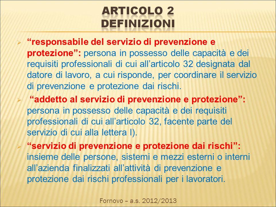 responsabile del servizio di prevenzione e protezione: persona in possesso delle capacità e dei requisiti professionali di cui allarticolo 32 designata dal datore di lavoro, a cui risponde, per coordinare il servizio di prevenzione e protezione dai rischi.