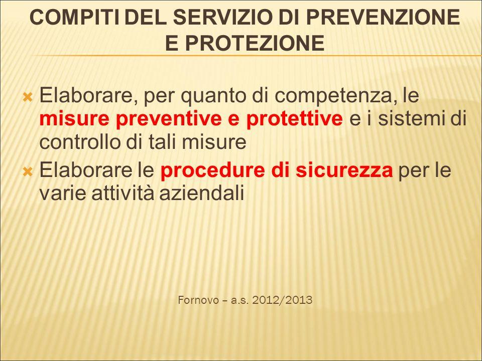COMPITI DEL SERVIZIO DI PREVENZIONE E PROTEZIONE Elaborare, per quanto di competenza, le misure preventive e protettive e i sistemi di controllo di ta