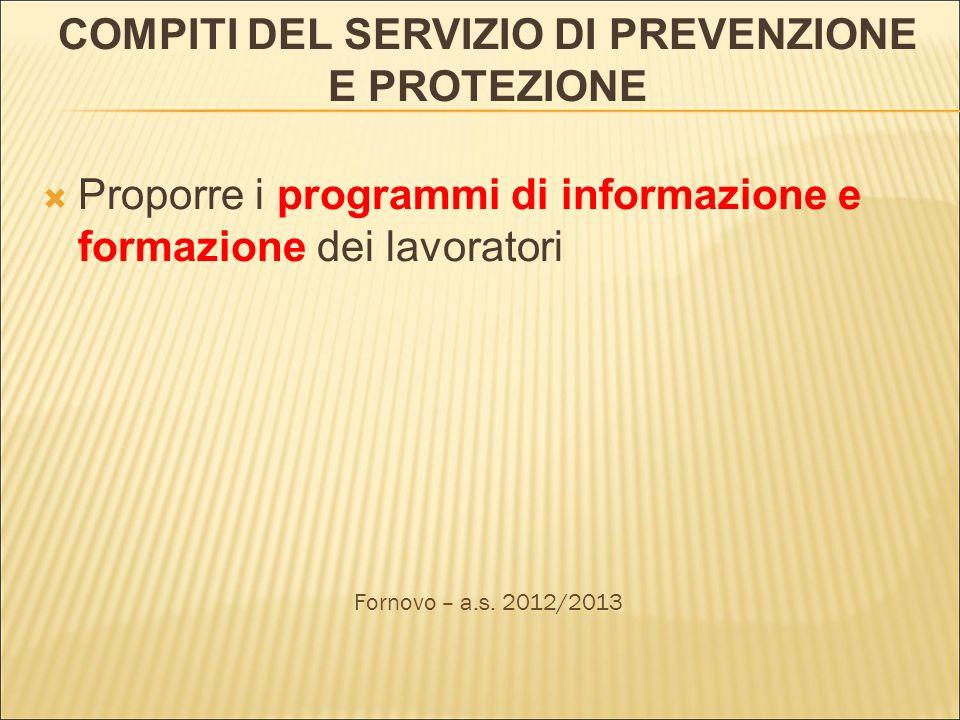COMPITI DEL SERVIZIO DI PREVENZIONE E PROTEZIONE Proporre i programmi di informazione e formazione dei lavoratori Fornovo – a.s. 2012/2013