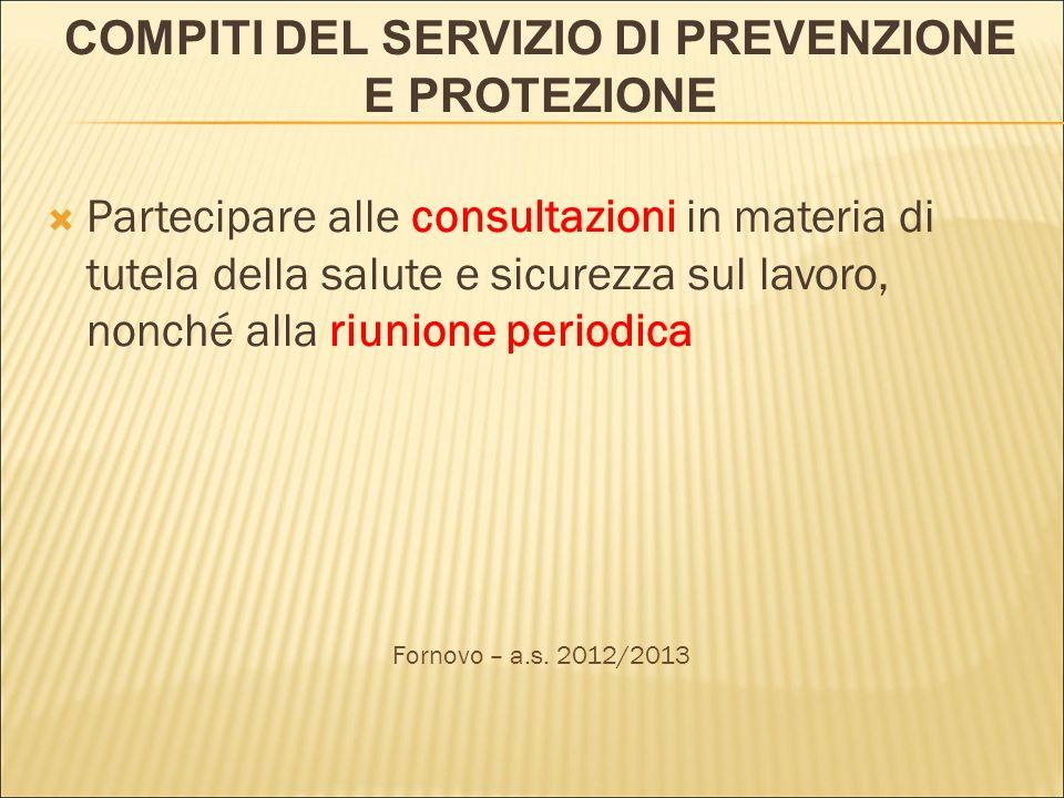 COMPITI DEL SERVIZIO DI PREVENZIONE E PROTEZIONE Partecipare alle consultazioni in materia di tutela della salute e sicurezza sul lavoro, nonché alla