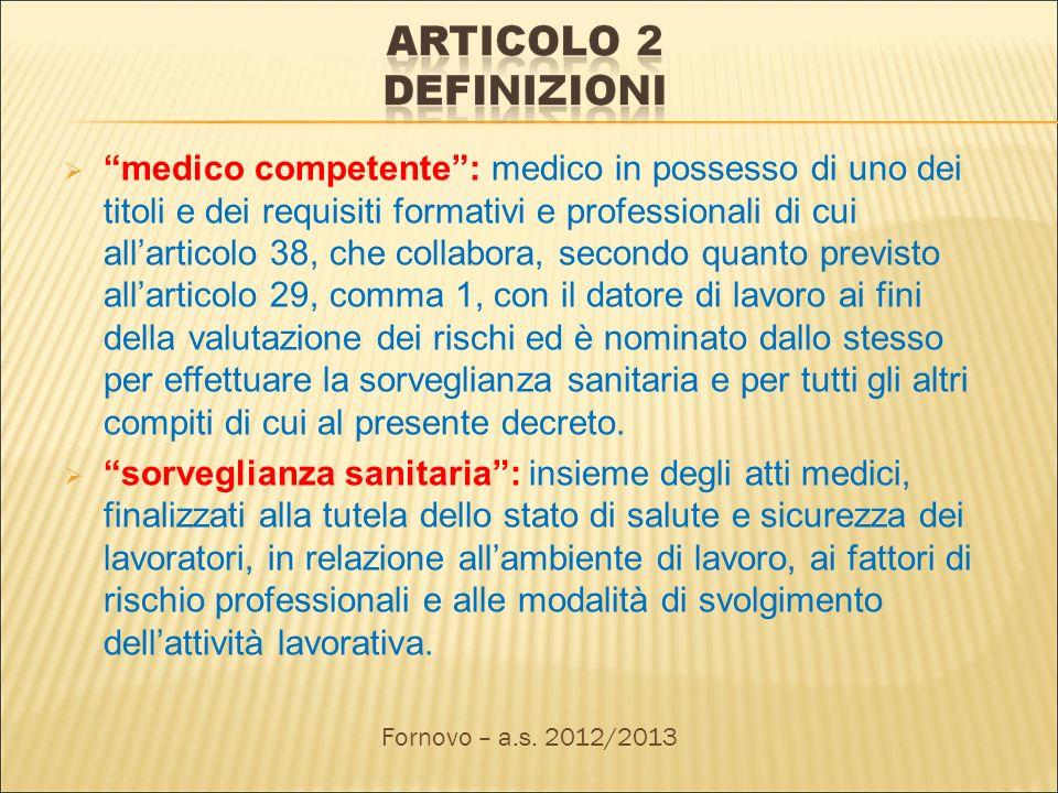medico competente: medico in possesso di uno dei titoli e dei requisiti formativi e professionali di cui allarticolo 38, che collabora, secondo quanto