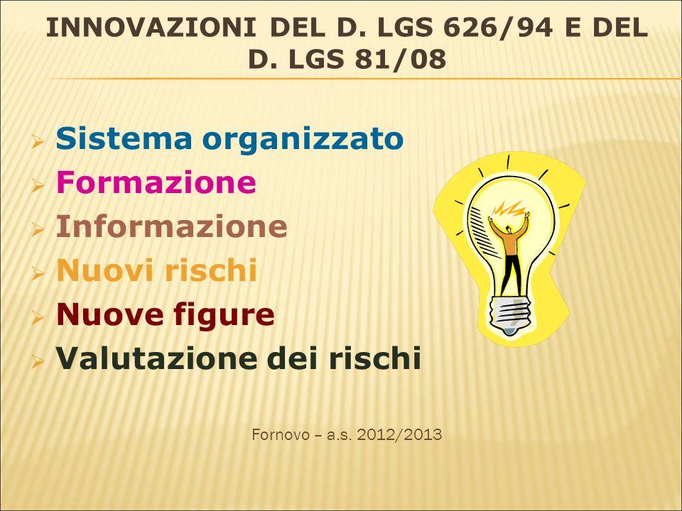 INNOVAZIONI DEL D. LGS 626/94 E DEL D. LGS 81/08 Sistema organizzato Formazione Informazione Nuovi rischi Nuove figure Valutazione dei rischi Fornovo