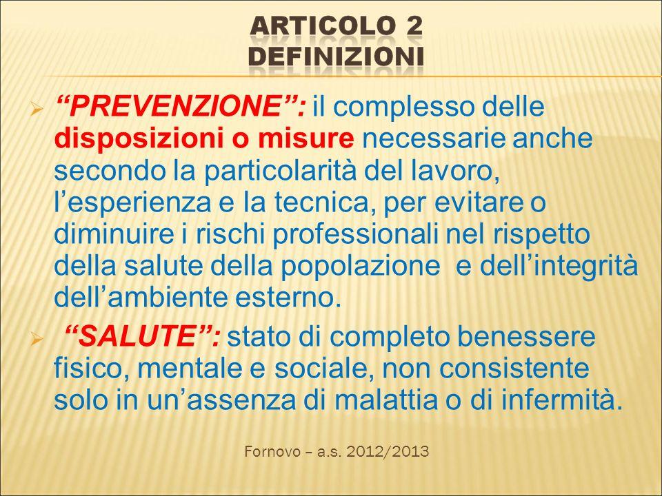 PREVENZIONE: il complesso delle disposizioni o misure necessarie anche secondo la particolarità del lavoro, lesperienza e la tecnica, per evitare o di