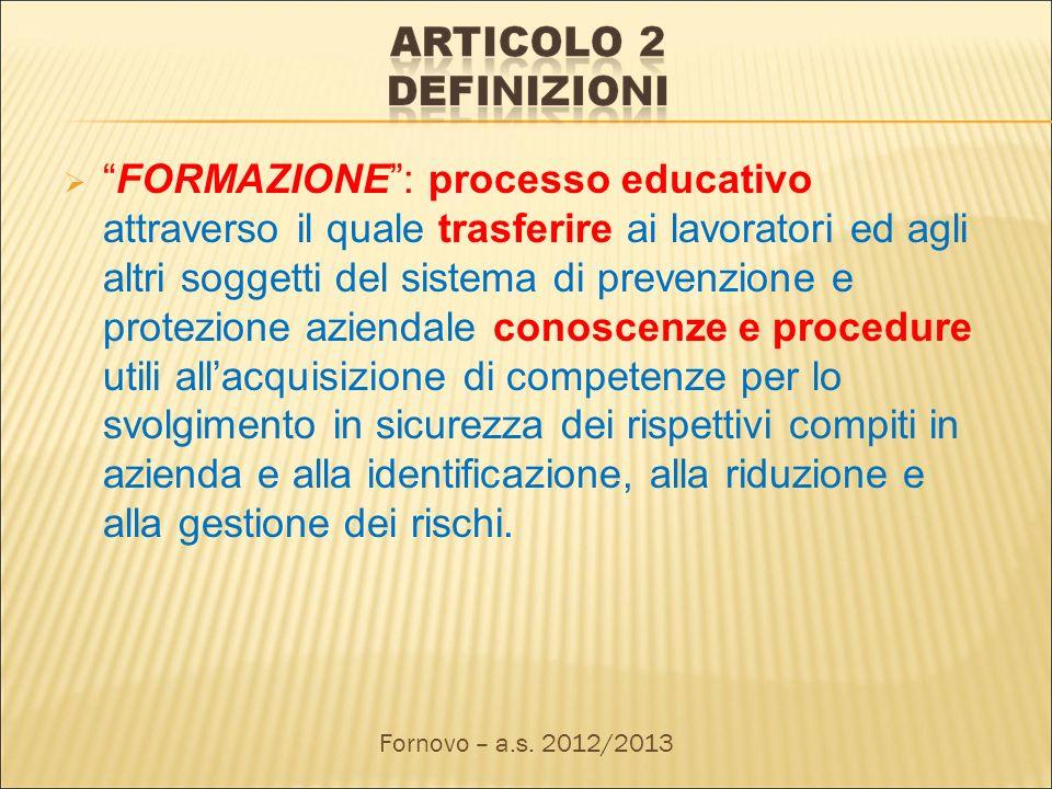 FORMAZIONE: processo educativo attraverso il quale trasferire ai lavoratori ed agli altri soggetti del sistema di prevenzione e protezione aziendale c