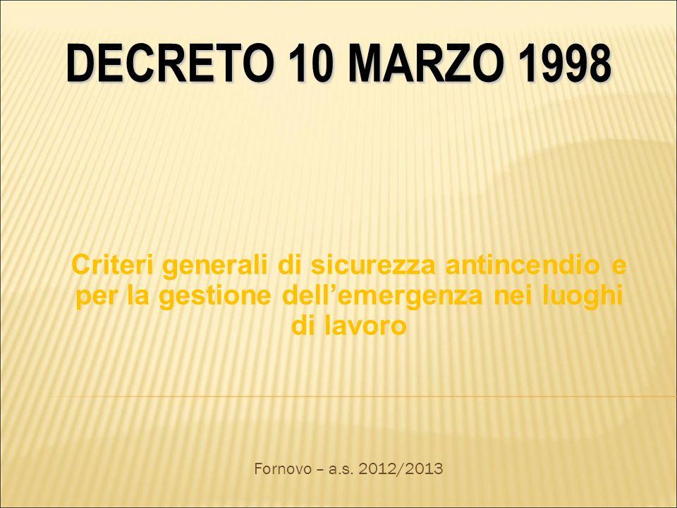 DECRETO 10 MARZO 1998 Criteri generali di sicurezza antincendio e per la gestione dellemergenza nei luoghi di lavoro Fornovo – a.s.