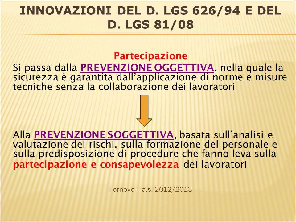 INNOVAZIONI DEL D. LGS 626/94 E DEL D. LGS 81/08 Partecipazione Si passa dalla PREVENZIONE OGGETTIVA, nella quale la sicurezza è garantita dallapplica