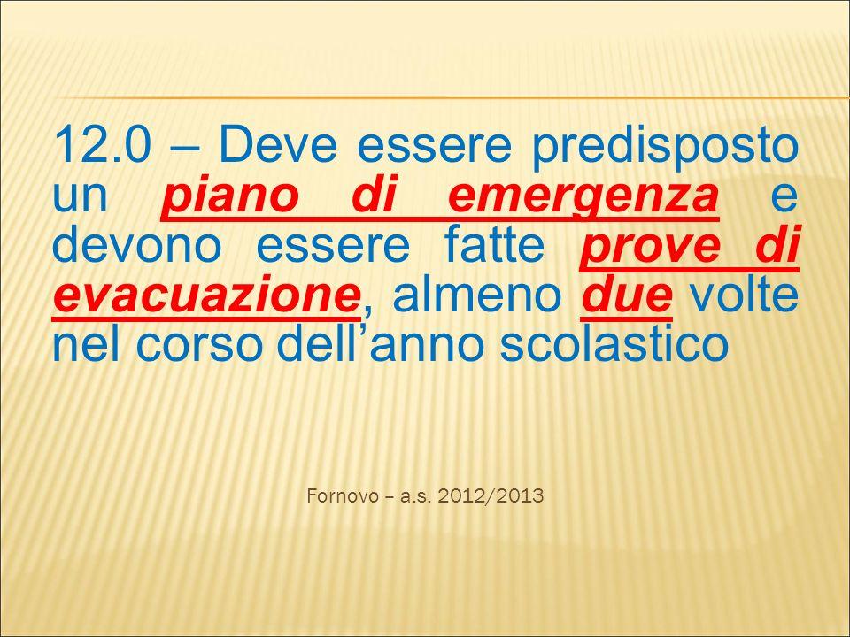 12.0 – Deve essere predisposto un piano di emergenza e devono essere fatte prove di evacuazione, almeno due volte nel corso dellanno scolastico Fornov