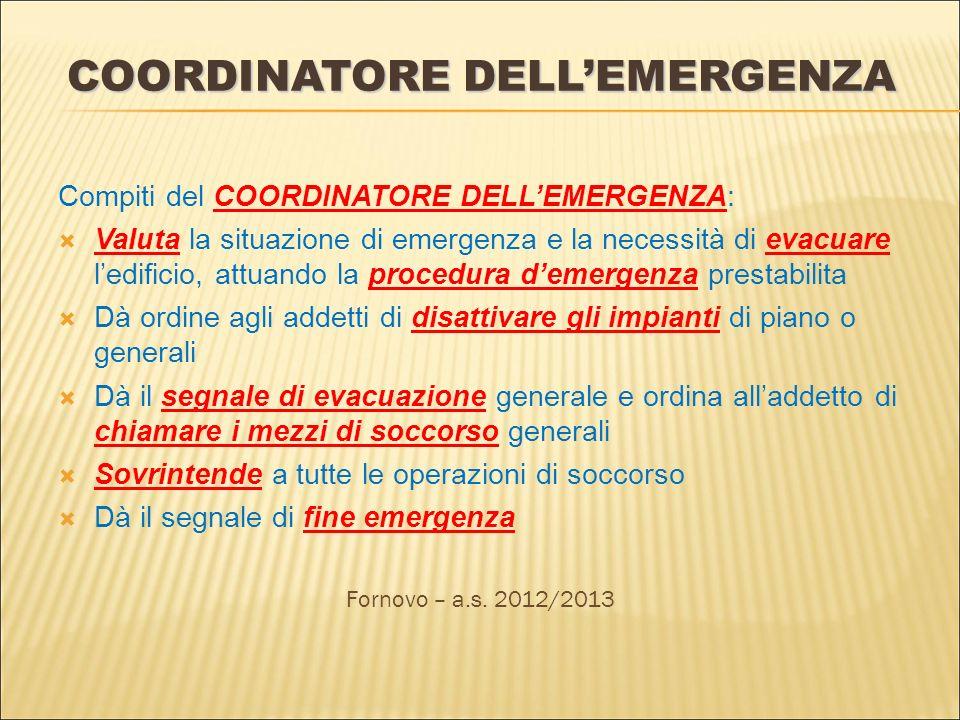 COORDINATORE DELLEMERGENZA Compiti del COORDINATORE DELLEMERGENZA: Valuta la situazione di emergenza e la necessità di evacuare ledificio, attuando la