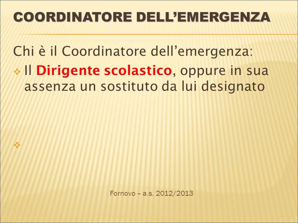 COORDINATORE DELLEMERGENZA Chi è il Coordinatore dellemergenza: Il Dirigente scolastico, oppure in sua assenza un sostituto da lui designato Fornovo – a.s.