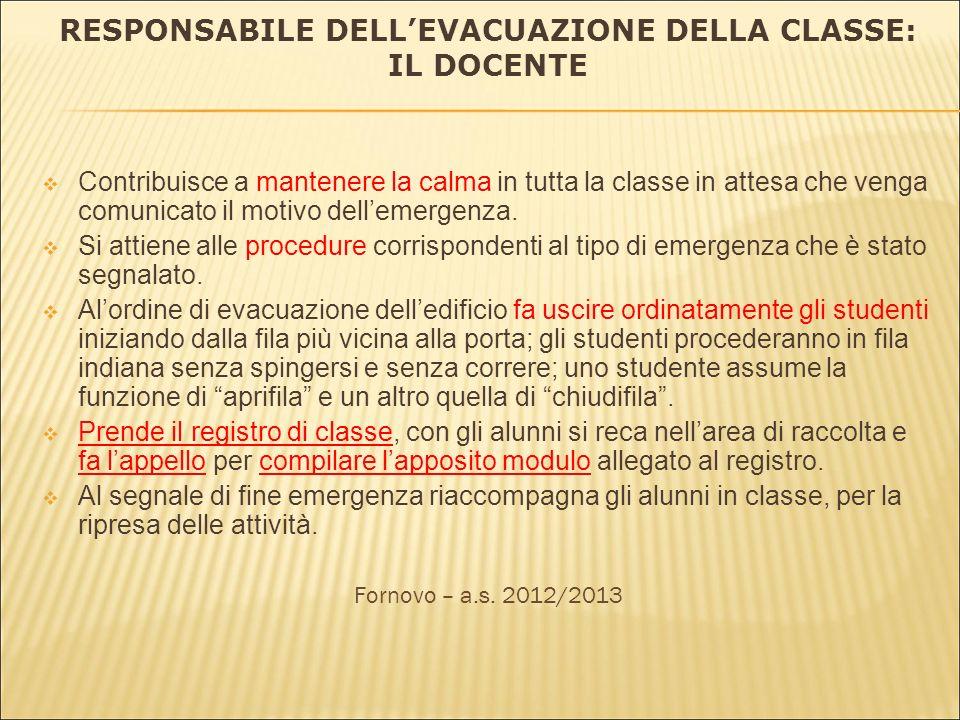 RESPONSABILE DELLEVACUAZIONE DELLA CLASSE: IL DOCENTE Contribuisce a mantenere la calma in tutta la classe in attesa che venga comunicato il motivo dellemergenza.