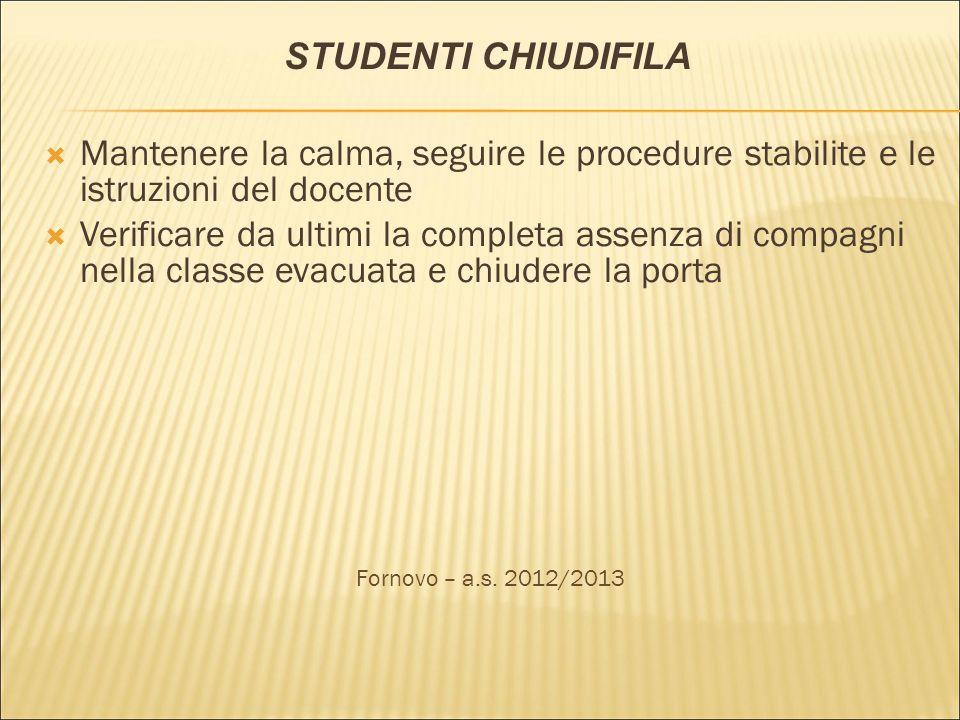 STUDENTI CHIUDIFILA Mantenere la calma, seguire le procedure stabilite e le istruzioni del docente Verificare da ultimi la completa assenza di compagn