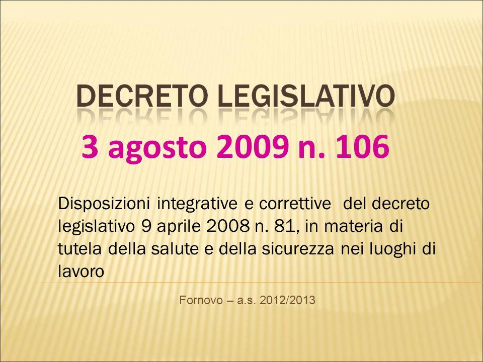 3 agosto 2009 n. 106 Disposizioni integrative e correttive del decreto legislativo 9 aprile 2008 n. 81, in materia di tutela della salute e della sicu