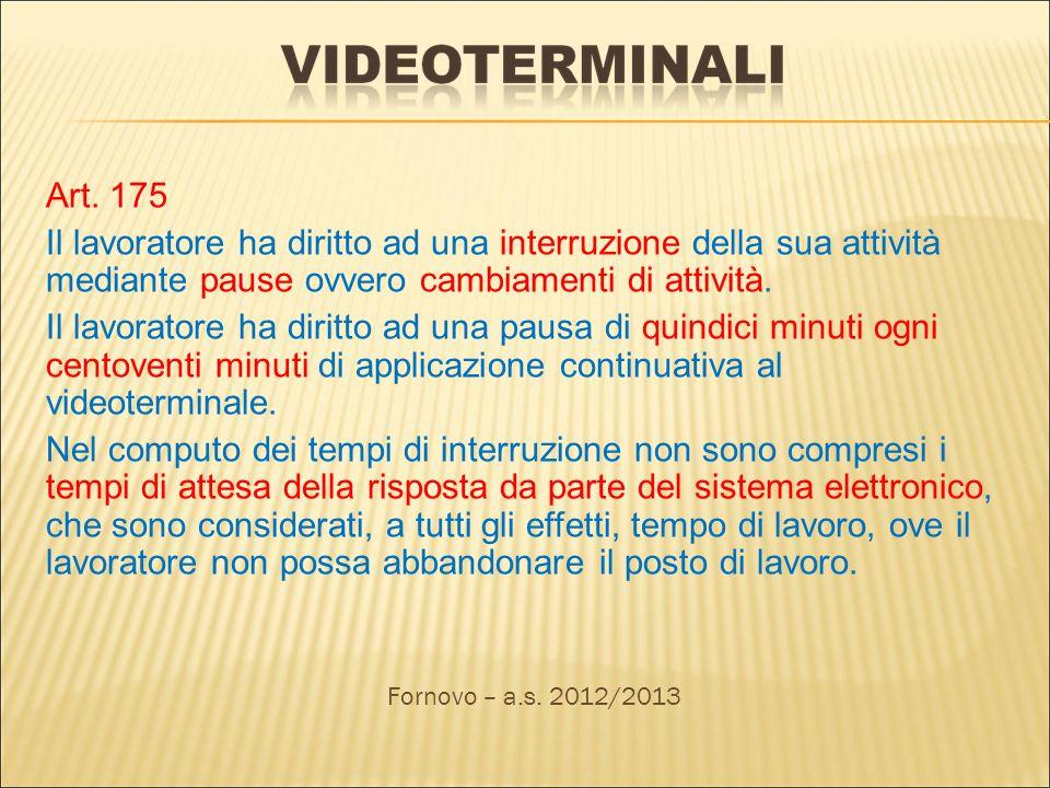 Art. 175 Il lavoratore ha diritto ad una interruzione della sua attività mediante pause ovvero cambiamenti di attività. Il lavoratore ha diritto ad un