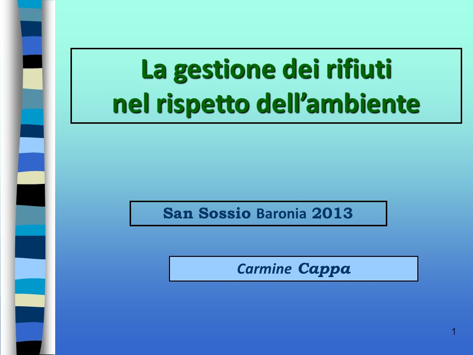 1 La gestione dei rifiuti nel rispetto dellambiente Carmine Cappa San Sossio Baronia 2013