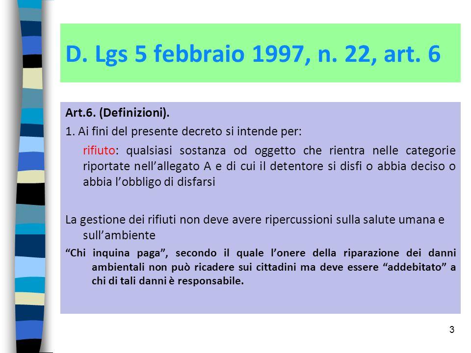 3 D. Lgs 5 febbraio 1997, n. 22, art. 6 Art.6. (Definizioni). 1. Ai fini del presente decreto si intende per: rifiuto: qualsiasi sostanza od oggetto c