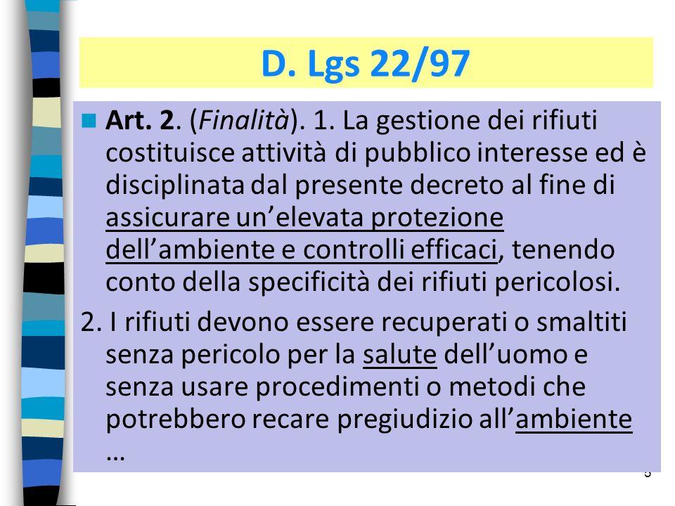 5 D. Lgs 22/97 Art. 2. (Finalità). 1. La gestione dei rifiuti costituisce attività di pubblico interesse ed è disciplinata dal presente decreto al fin