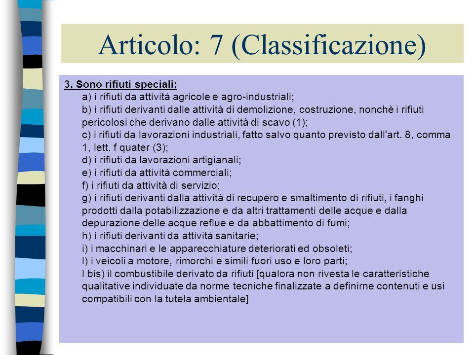 8 Articolo: 7 (Classificazione) 3. Sono rifiuti speciali: a) i rifiuti da attività agricole e agro-industriali; b) i rifiuti derivanti dalle attività