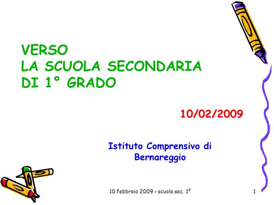 10 febbraio 2009 - scuola sec. 1°1 10/02/2009 VERSO LA SCUOLA SECONDARIA DI 1° GRADO Istituto Comprensivo di Bernareggio
