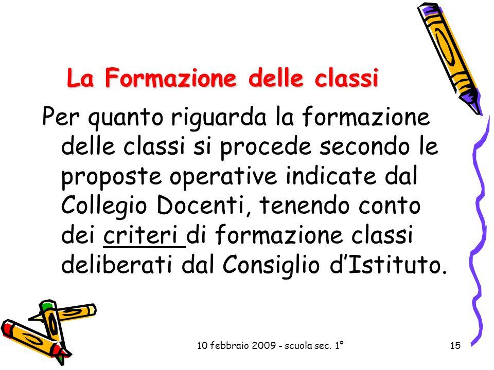 10 febbraio 2009 - scuola sec. 1°15 La Formazione delle classi Per quanto riguarda la formazione delle classi si procede secondo le proposte operative