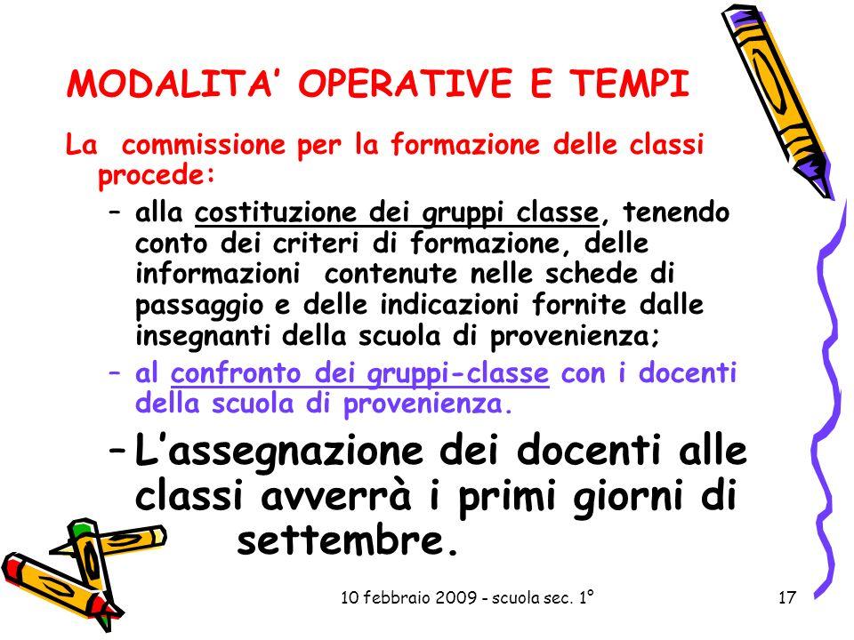 10 febbraio 2009 - scuola sec. 1°17 MODALITA OPERATIVE E TEMPI La commissione per la formazione delle classi procede: –alla costituzione dei gruppi cl