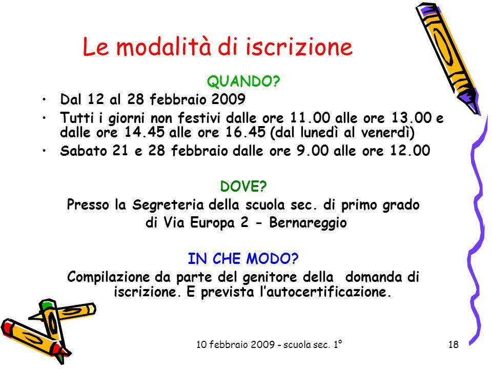 10 febbraio 2009 - scuola sec. 1°18 Le modalità di iscrizione QUANDO? Dal 12 al 28 febbraio 2009 Tutti i giorni non festivi dalle ore 11.00 alle ore 1