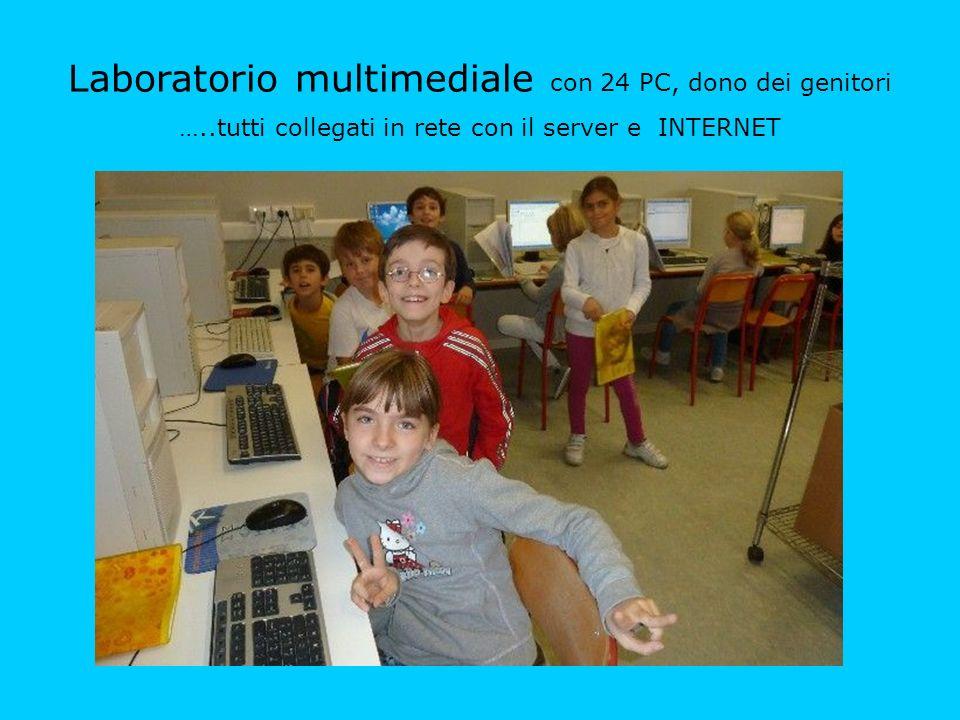 Laboratorio multimediale con 24 PC, dono dei genitori …..tutti collegati in rete con il server e INTERNET
