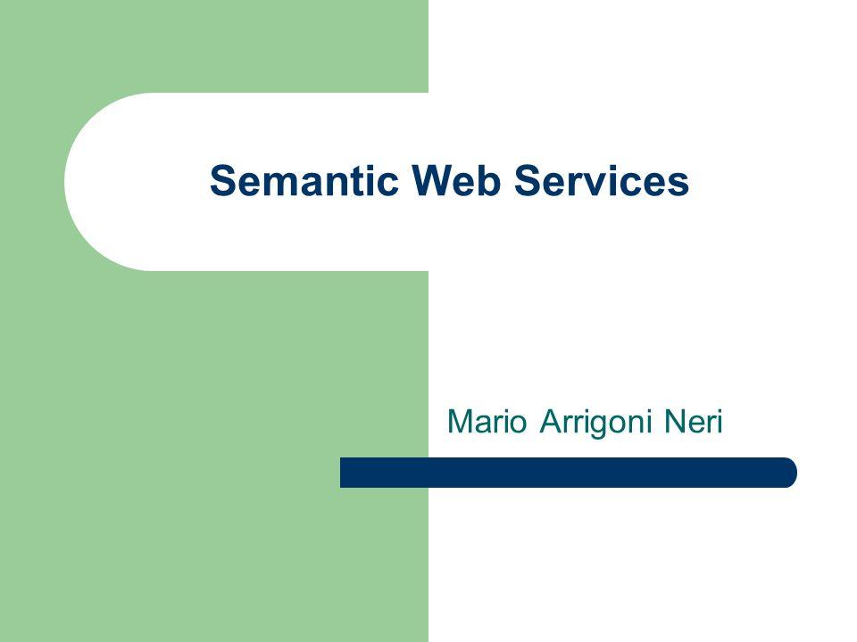 Semantic Web Services Mario Arrigoni Neri