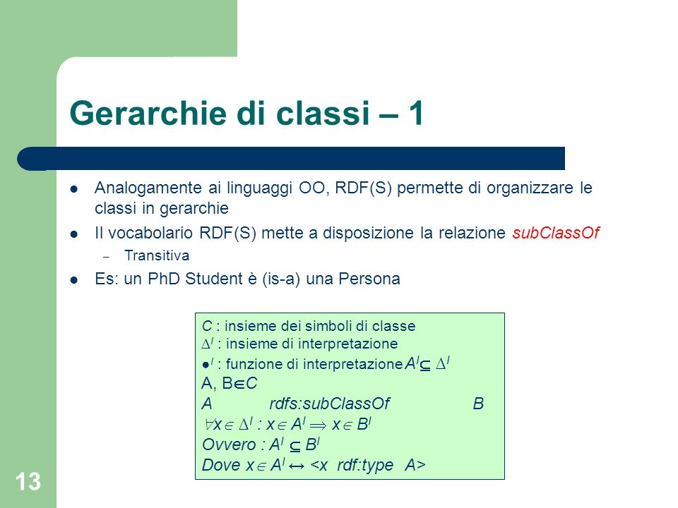 13 Gerarchie di classi – 1 Analogamente ai linguaggi OO, RDF(S) permette di organizzare le classi in gerarchie Il vocabolario RDF(S) mette a disposizi