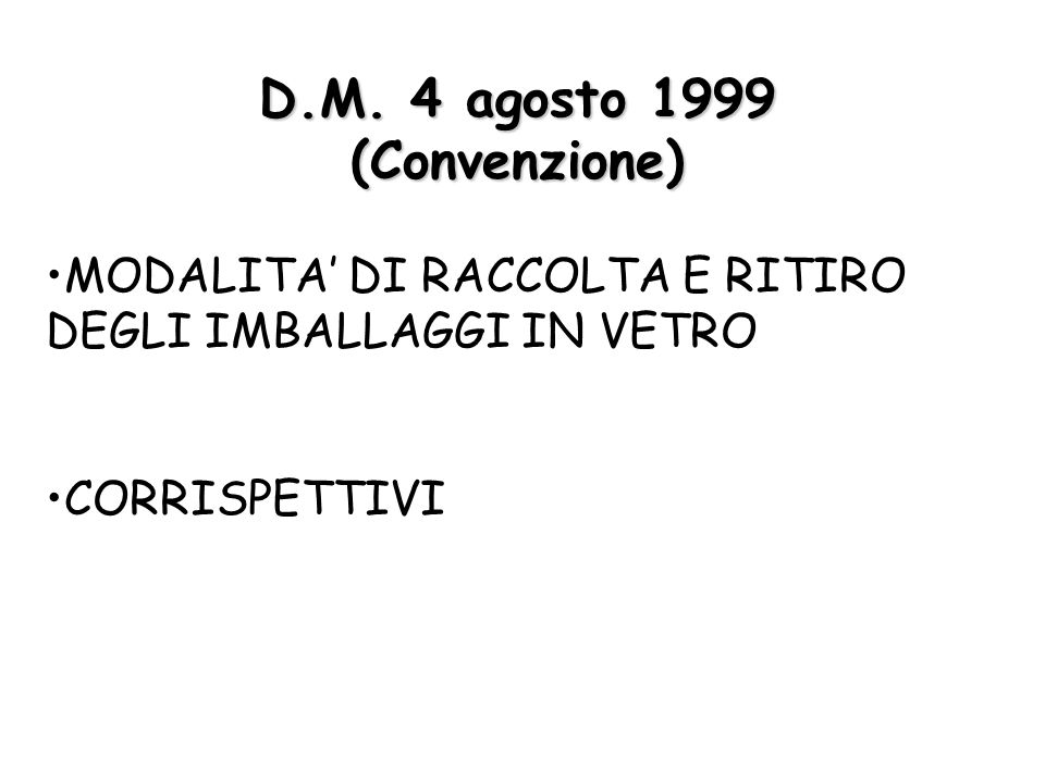 D.M. 4 agosto 1999 (Convenzione) MODALITA DI RACCOLTA E RITIRO DEGLI IMBALLAGGI IN VETRO CORRISPETTIVI