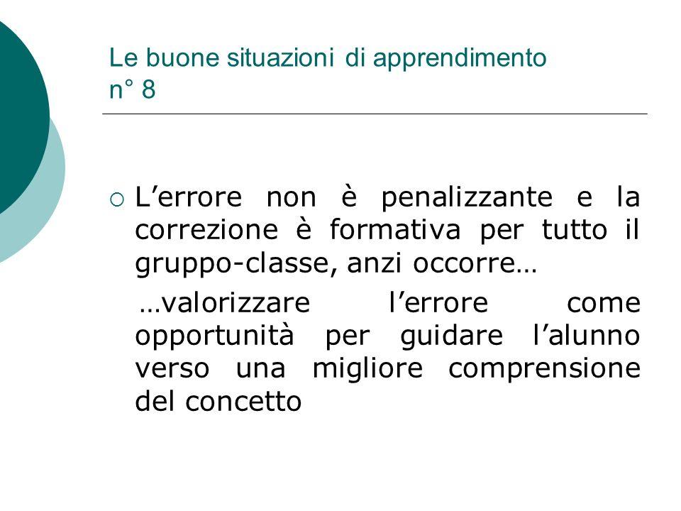 Le buone situazioni di apprendimento n° 8 Lerrore non è penalizzante e la correzione è formativa per tutto il gruppo-classe, anzi occorre… …valorizzar