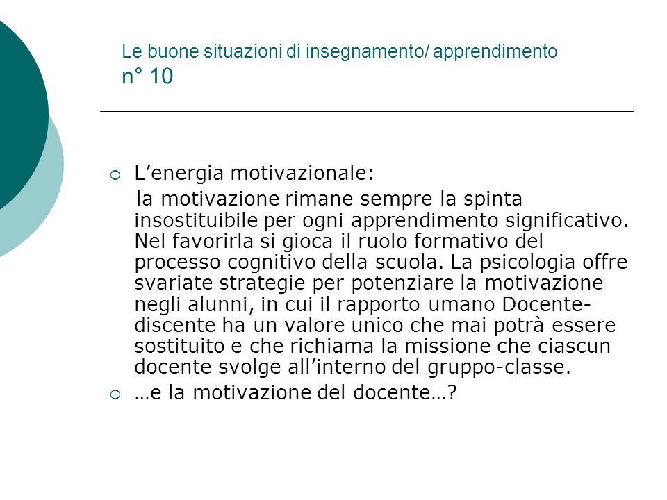 Le buone situazioni di insegnamento/ apprendimento n° 10 Lenergia motivazionale: la motivazione rimane sempre la spinta insostituibile per ogni appren